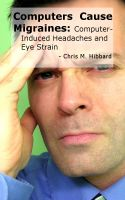 Cover for 'Computers Cause Migraines: Computer-Induced Headaches and Eye Strain'