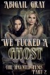 We Fucked a Ghost (The Haunted Penis Part 2) by Abigail Gray