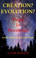 Cover for 'Creation? Evolution? Proof In Perception God's Time Is Not Our Time'