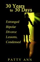 Cover for '30 Years to 30 Days; Estranged Bipolar Divorce Lessons, Condensed'