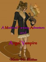 Cover for 'A Medieval Fantasy Adventure and Angel Vampire'