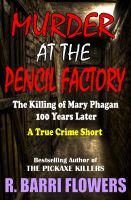 Cover for 'Murder at the Pencil Factory: The Killing of Mary Phagan 100 Years Later (A True Crime Short)'