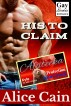 His to Claim [Gay Erotic Romance] by Alice Cain