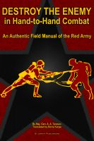 Cover for 'Destroy the Enemy in Hand-to-Hand Combat (An Authentic Field Manual of the Red Army)'