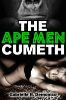 Cover for 'The Ape Men Cumeth (Beast Sex, Breeding Sex, Monster Breeding, Monster Sex and Erotica)'