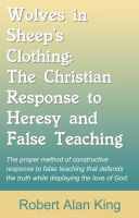 Cover for 'Wolves in Sheep's Clothing: The Christian Response to Heresy and False Teaching'