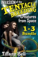 Cover for 'Invasion of the Tentacle Breeding Creatures from Space: Bundle 1-3 (Sci-Fi Tentacle Futa Erotica)'