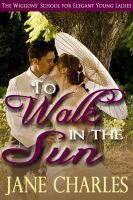 Cover for 'To Walk in the Sun (Wiggons' School for Elegant Young Ladies - Book 1)'
