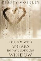 Cover for 'The Boy Who Sneaks in my Bedroom Window'