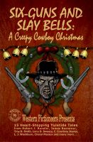 Cover for 'Six-guns and Slay Bells: A Creepy Cowboy Christmas'