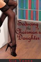 Cover for 'Seducing The Chairman's Daughter'