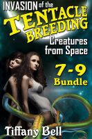 Cover for 'Invasion of the Tentacle Breeding Creatures from Space: Bundle 3 - Chapters 7 - 9 (Sci-Fi Tentacle Futanari Erotica)'