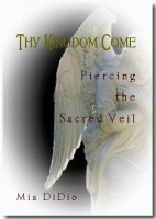 Cover for 'THY KINGDOM COME: Piercing the Sacred Veil'