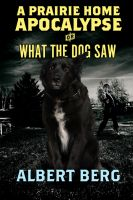 Cover for 'A Prairie Home Apocalypse or: What the Dog Saw'