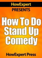 Cover for 'How To Do Stand Up Comedy - Improv Stand Up Comedy Secrets!'
