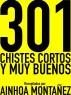 301 Chistes cortos y muy buenos, una tronchante recopilación de chistes by Nuevos Autores