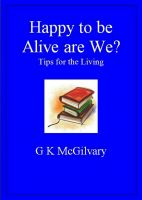 Cover for 'Happy to be Alive are We? Tips for the Living'
