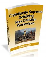 Cover for 'Christianity Supreme--Defeating Non-Christian Worldviews:  Defending The Christian Worldview Against Its Rivals'