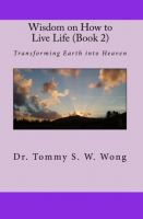 Cover for 'Wisdom on How to Live Life (Book 2): Transforming Earth into Heaven'