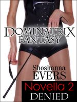 Cover for 'DENIED, Novella 2: Dominatrix Fantasy Series (FemDom BDSM Erotica)'
