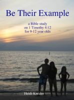 Cover for 'Be Their Example... a Bible study for 9-12 year olds'