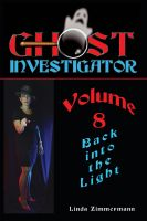 Cover for 'Ghost Investigator Volume 8: Back Into the Light'