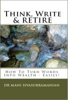 Cover for 'Think, Write & Retire - How To Turn Words Into Wealth... Easily!'