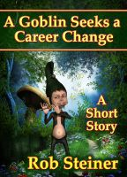 Cover for 'A Goblin Seeks a Career Change'