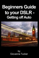 Cover for 'Beginners Guide to your DSLR - Getting off Auto'
