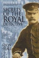 Cover for 'Secrets of the Royal Detective - The first Victorian & Edwardian bodyguard'