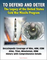 Cover for 'To Defend and Deter: The Legacy of the United States Cold War Missile Program - Encyclopedic Coverage of Nike, ABM, ICBM, Atlas, Titan, Minuteman, IRBM History with Comprehensive Details'