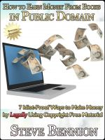 Cover for 'How to Earn Money From Books in Public Domain: Special Edition 7 Idiot-Proof Ways to Make Money by Legally Using Copyright Free Material'