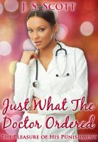 J. S. Scott - Just What The Doctor Ordered (The Pleasure Of His Punishment)