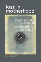 Cover for 'Lost in Motherhood: Short Short Stories of an Identity in Crisis'