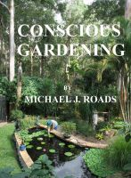 Cover for 'Conscious Gardening: Practical and Metaphysical Expert Advice to Grow Your Garden Organically'