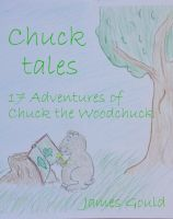 Cover for 'Chuck Tales: 17 Adventures of Chuck the Woodchuck'
