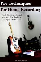 Cover for 'Pro Techniques For Home Recording: Studio Tracking, Mixing, & Mastering Tips, Tricks, & Techniques With Audio'