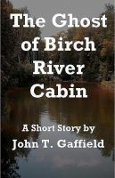Cover for 'The Ghost of Birch River Cabin'