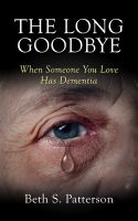 Cover for 'The Long Goodbye: When Someone You Love Has Dementia'