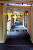 Cover for 'Dangerous Workplaces - Workplace Bullying Exposed!'