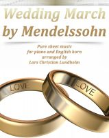 Cover for 'Wedding March by Mendelssohn Pure sheet music for piano and English horn arranged by Lars Christian Lundholm'