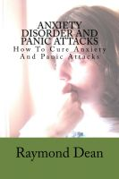 Cover for 'Anxiety Disorder And Panic Attacks - How To Cure Anxiety And Panic Attacks'