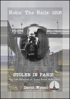 Cover for 'STOLEN IN PARIS: The Lost Chronicles of Young Ernest Hemingway: Ridin' the Rails: 1916'