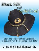 Cover for 'Black Silk and Gold Cord: Staff and Headquarters Operations in the Army of the Potomac, 1861-1865'