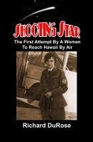 Cover for 'Shooting Star: The First Attempt By A Woman To Reach Hawaii By Air'