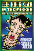 Cover for 'The Rock Star in the Mirror (or, How David Bowie Ruined My Life)'