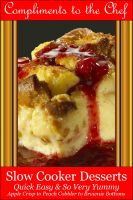 Cover for 'Slow Cooker Desserts - Quick Easy & So Very Yummy - Apple Crisp to Peach Cobbler to Brownie Bottoms'