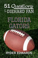 Cover for '51 Questions for the Diehard Fan: Florida Gators'
