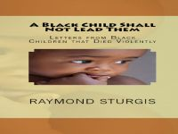 Cover for 'A Black Child Shall Not Lead Them: Letters from Black Children that Died Violentl'