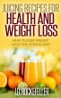 Juicing Recipes for Health and Weight Loss: How to Lose Weight With the Juicing Diet by J.D. Rockefeller
